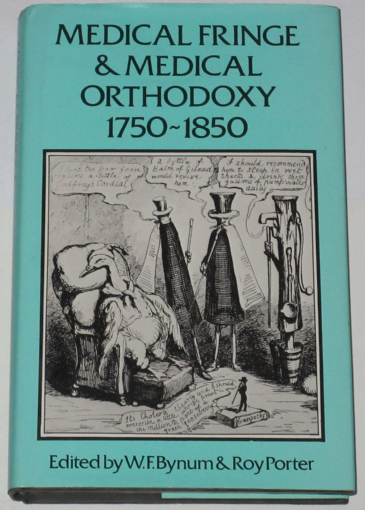 Medical Fringe and Medical Orthodoxy 1750-1850, edited by W.F. Bynum and Roy Porter